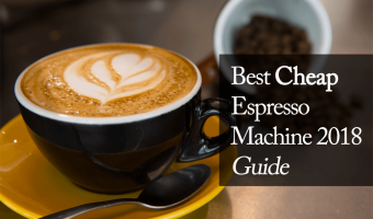 Best Cheap Espresso Machine 2018 Guide
