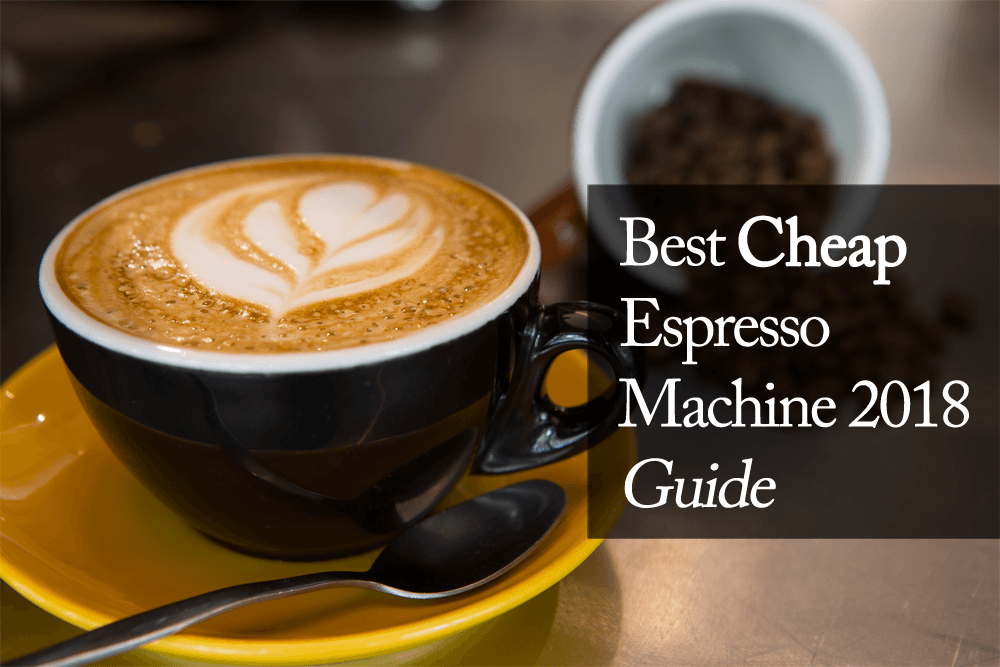 Best-Cheap-Espresso-Machine-2018-Guide