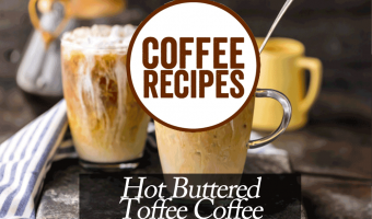 The Best Hot Buttered Toffee Coffee Recipe